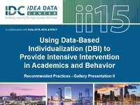 Using Data-Based Individualization (DBI) to Provide Intensive Intervention in Academics and Behavior: Recommended Practices  - Gallery Presentation II